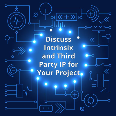 Discuss Intrinsix and Third Party IP for Your Project