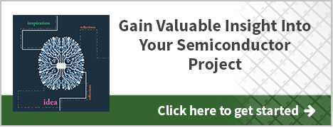 Gain Valuable Insight Into Your Semiconductor Project
